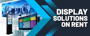 Display Solutions On Rent