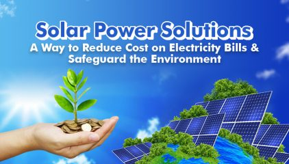 Reduce Cost on Electricity Bills & Safeguard the Environment!