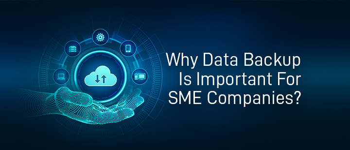 Why Data Backup Is Important For SME Companies?