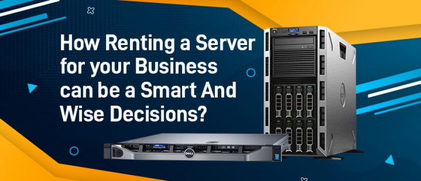 Make Smart and Wise Decisions by Renting a Server