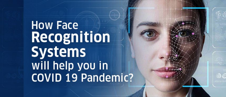 How Face Recognition Systems will help you in COVID 19 Pandemic?