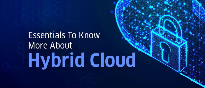 Essentials To Know More About Hybrid Cloud