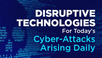 Disruptive Technologies for Today's Cyber-Attacks Arising Daily