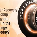 How Disaster Recovery and Backup Strategy are critical in the Technology world today?