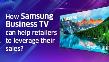 How SAMSUNG Business TV can help retailers to leverage their sales?