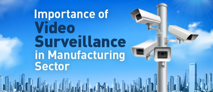 Importance of Video Surveillance in Manufacturing Sector