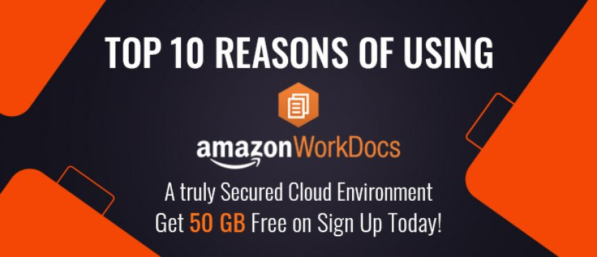 Top 10 Reasons of using Amazon WorkDocs – A truly Secured Cloud Environment