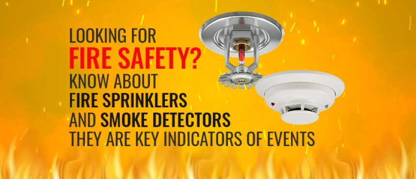 Looking for Fire Safety? Know about Fire Sprinklers and Smoke Detectors.