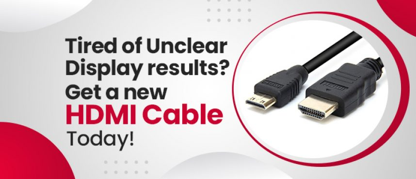Tired of Unclear Display results? Get a new HDMI Cable today