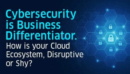 Cybersecurity is Business Differentiator. How is your Cloud Ecosystem?