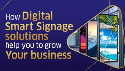 How Digital Smart Signage solutions help you to grow your business.