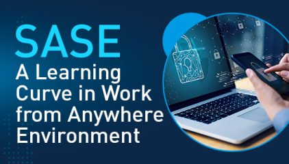 SASE, A Learning Curve in Work from Anywhere Environment