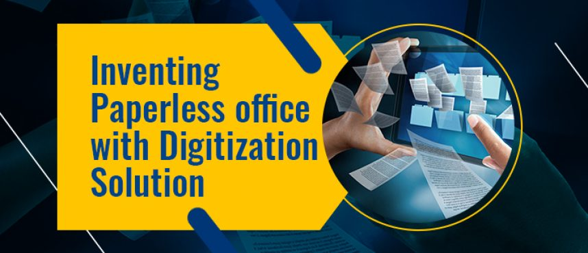 Inventing Paperless office with Digitization Solution