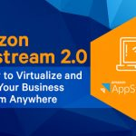 Amazon Appstream 2.0 – Best Way to Virtualize and Manage Your Business Apps from Anywhere