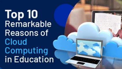 Top 10 Remarkable Reasons of Cloud Computing in Education
