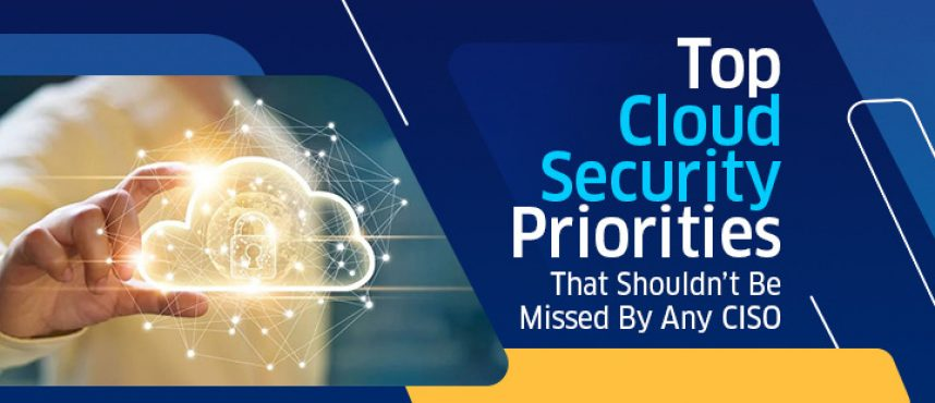 Top Cloud Security Priorities That Shouldn't Be Missed By Any CISO
