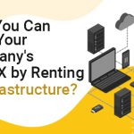 How You Can Save Your Company's CAPEX by Renting IT Infrastructure?