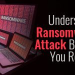Understand Ransomware Attack Before You Regret