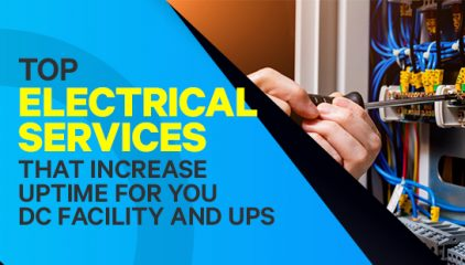 Top Electrical Services that increase Uptime for your DC facility and UPS