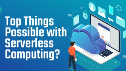 Top Things Possible with Serverless Computing?