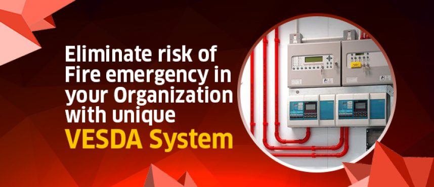 Eliminate risk of Fire emergency in your Organization with unique VESDA System.